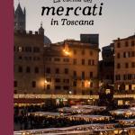 La cucina dei mercati in Toscana. Giulia Scarpaleggia.